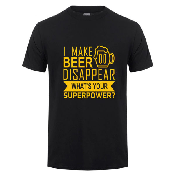 I Make Beer Disappear Whats Your Superpower Humor Black T-Shirt