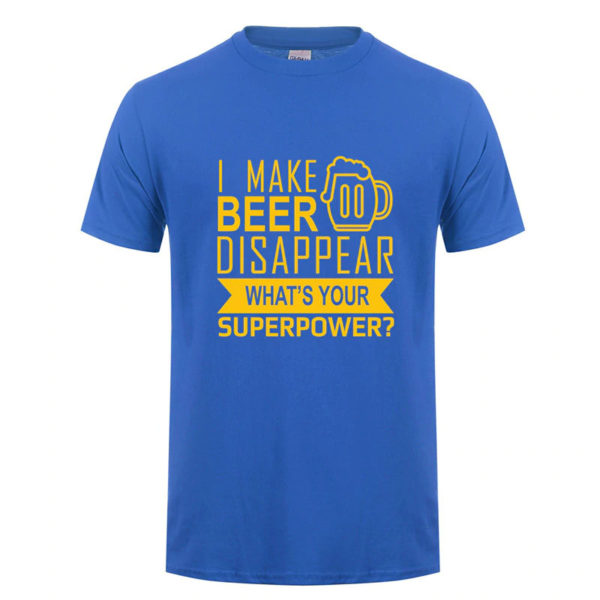 I Make Beer Disappear Whats Your Superpower Humor Blue T-Shirt