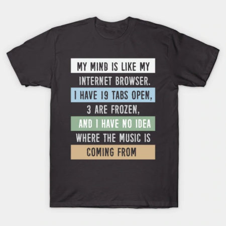 My Mind Is Like My Internet Browser T-Shirt